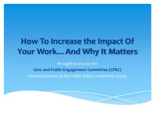 How To Increase the Impact Of Your Work…And Why It Matters