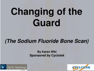 Changing of the Guard (The Sodium Fluoride Bone Scan)