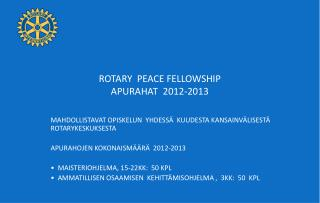 ROTARY  PEACE FELLOWSHIP APURAHAT  2012-2013