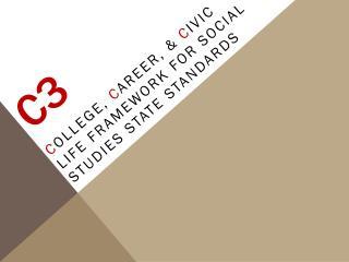 C ollege,  C areer, &  C ivic Life Framework for Social Studies State Standards