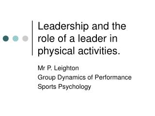 Leadership and the role of a leader in physical activities.