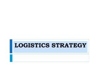 LOGISTICS STRATEGY