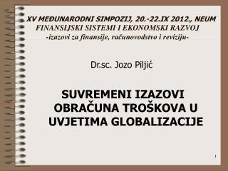 D r.sc. Jozo Piljić SUVREMENI IZAZOVI OBRAČUNA TROŠKOVA U UVJETIMA GLOBALIZACIJE