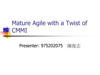 Mature Agile with a Twist of CMMI