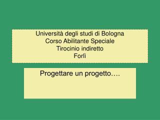 Università degli studi di Bologna Corso Abilitante Speciale Tirocinio indiretto Forlì