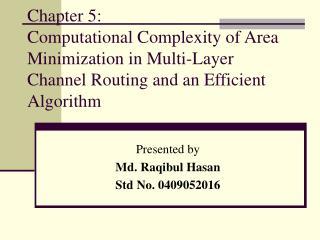 Presented by  Md. Raqibul Hasan Std No. 0409052016