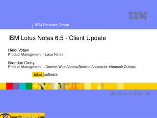 IBM Lotus Notes 6.5 - Client Update   Heidi Votaw Product Management - Lotus Notes   Brendan Crotty Product Management