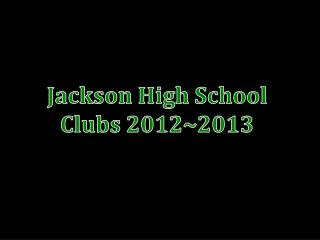 Jackson High School Clubs 2012~2013