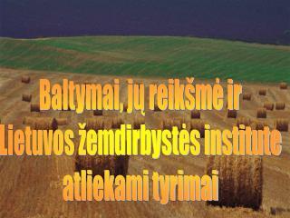 Baltymai, jų reikšmė ir Lietuvos žemdirbystės institute atliekami tyrimai