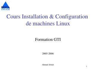 Cours Installation & Configuration  de machines Linux Formation GTI 2005-2006 Ahmed Jebali