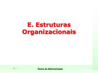 E. Estruturas  Organizacionais