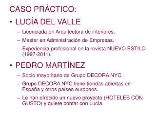 CASO PRÁCTICO: LUCÍA DEL VALLE Licenciada en Arquitectura de interiores.