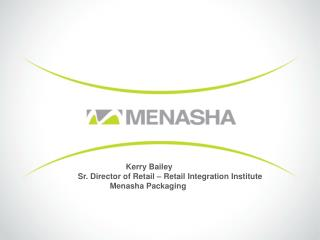 Kerry Bailey  Sr. Director of Retail � Retail Integration Institute 		Menasha Packaging