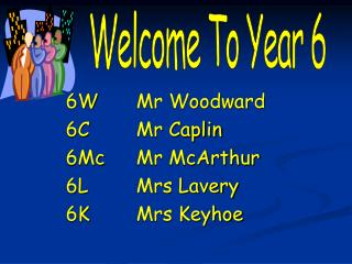 6W		Mr Woodward  6C		Mr Caplin 6Mc	Mr McArthur 6L	 	Mrs Lavery 6K 		Mrs Keyhoe
