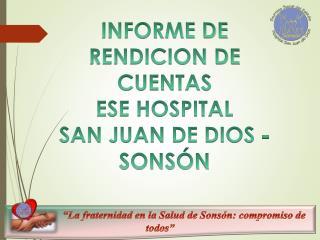 INFORME DE  RENDICION DE CUENTAS ESE HOSPITAL  SAN JUAN DE DIOS - SONSÓN