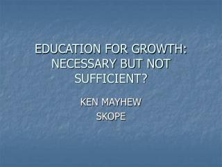 EDUCATION FOR GROWTH: NECESSARY BUT NOT SUFFICIENT
