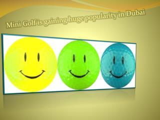 Mini Golf is gaining huge popularity in Dubai