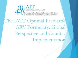 The IATT Optimal Paediatric ARV Formulary: Global Perspective and Country Implementation