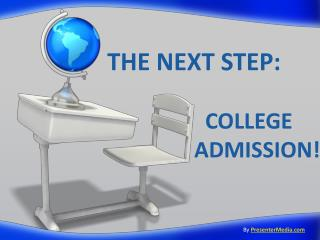 THE NEXT STEP:                   COLLEGE                  ADMISSION!