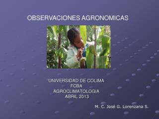 UNIVERSIDAD DE COLIMA FCBA AGROCLIMATOLOGIA  ABRIL 2013