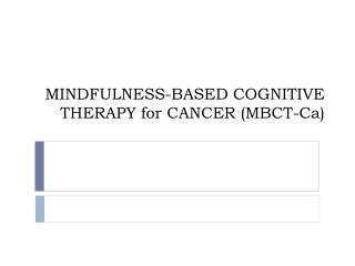MINDFULNESS-BASED COGNITIVE THERAPY for CANCER MBCT-Ca