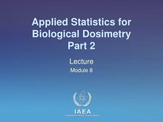 Applied Statistics for  Biological Dosimetry Part 2