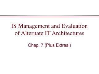 IS Management and Evaluation of Alternate IT Architectures