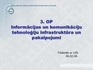 3. OP Informācijas un komunikāciju  tehnoloģiju  infrastruktūra un pakalpojumi