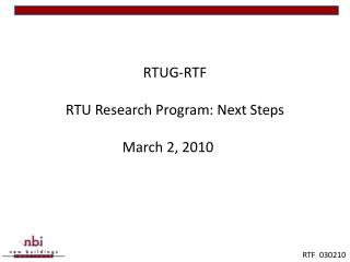 RTUG-RTF RTU Research Program: Next Steps March 2, 2010