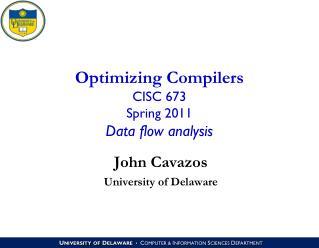 Optimizing Compilers CISC 673 Spring 2011 Data flow analysis