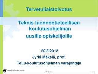 Teknis-luonnontieteellisen koulutusohjelman  uusille opiskelijoille 20.8.2012
