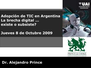 Adopción de TIC en Argentina La brecha digital … existe o subsiste? Jueves 8 de Octubre 2009