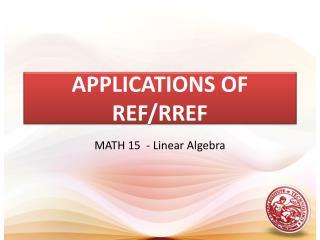 APPLICATIONS OF REF/RREF
