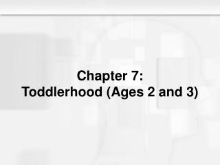 Chapter 7: Toddlerhood (Ages 2 and 3)