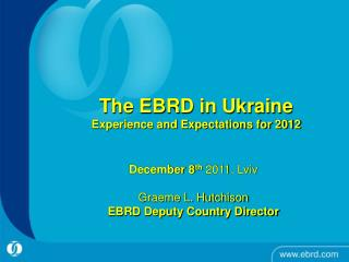 The EBRD in Ukraine Experience and Expectations for 2012