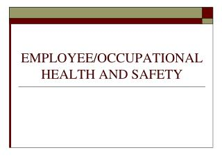 EMPLOYEE/OCCUPATIONAL  HEALTH AND SAFETY