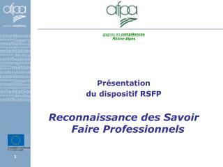 Pr�sentation  du dispositif RSFP  Reconnaissance des Savoir Faire Professionnels