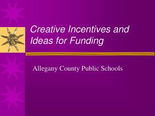 Creative Incentives and Ideas for Funding