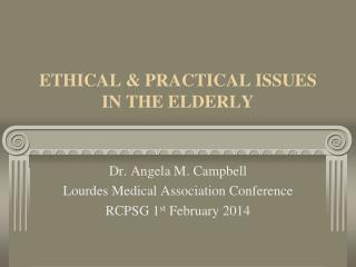 ETHICAL & PRACTICAL ISSUES IN THE ELDERLY