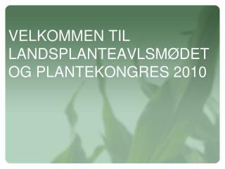 VELKOMMEN TIL LANDSPLANTEAVLSMØDET OG PLANTEKONGRES 2010