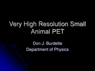 Very High Resolution Small Animal PET