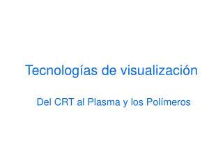 Tecnologías de visualización
