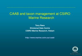 CAAB and taxon management at CSIRO Marine Research Tony Rees Divisional Data Centre