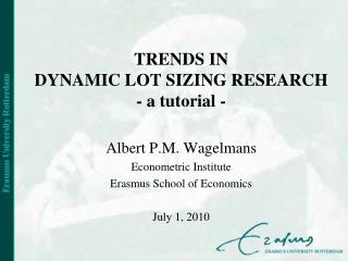 TRENDS IN  DYNAMIC LOT SIZING RESEARCH - a tutorial -