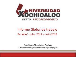 Informe Global de trabajo  P eríodo :   J ulio  2012 – Julio 2013