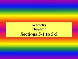 Geometry Chapter 5 Sections 5-1 to 5-5