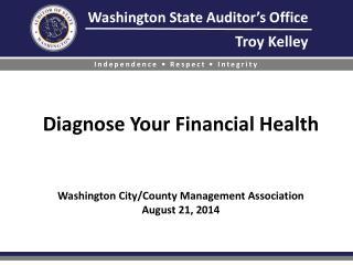 Diagnose  Your  Financial Health Washington City/County Management Association August 21, 2014