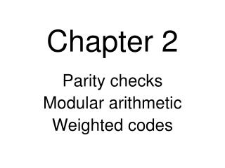 Parity checks Modular arithmetic Weighted codes