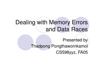 Dealing with Memory Errors and Data Races