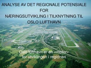 ANALYSE AV DET REGIONALE POTENSIALE FOR  NÆRINGSUTVIKLING I TILKNYTNING TIL  OSLO LUFTHAVN